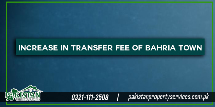 Increase in Transfer Fee of Bahria Town Lahore